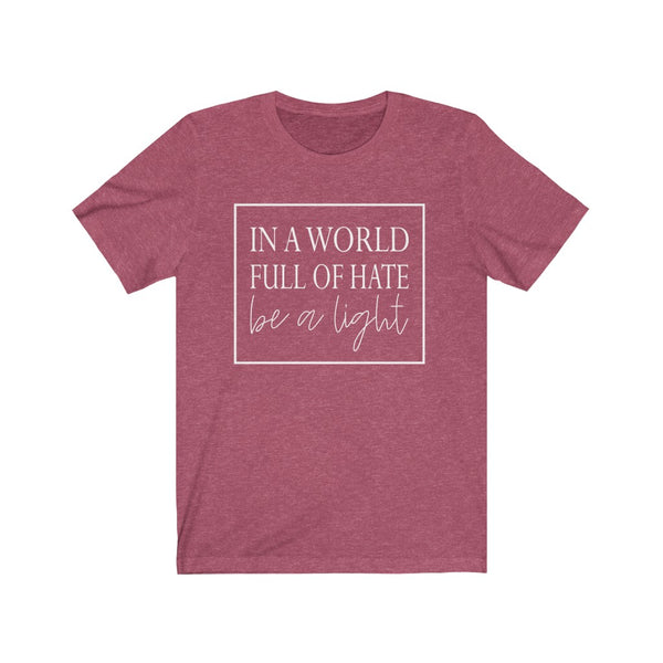 In a world full of Hate be the Light Unisex Jersey Short Sleeve Tee