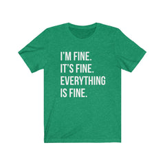 I'm fine. It's fine. Everything is fine. Unisex Jersey Short Sleeve Tee