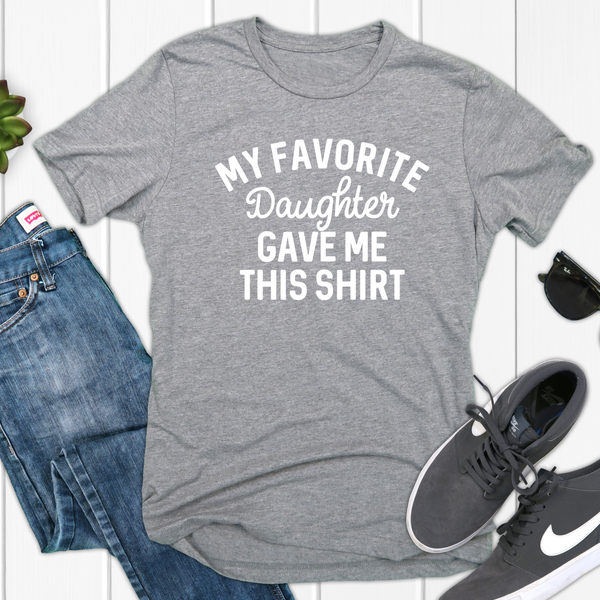 My Favorite Daughter Gave Me This Shirt Unisex Jersey Short Sleeve Tee