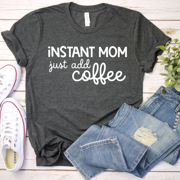Instant Mom Just Add Coffee Unisex Jersey Short Sleeve Tee