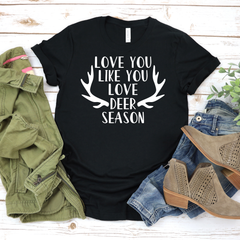 Love You Like You Love Deer Season Unisex Jersey Short Sleeve Tee