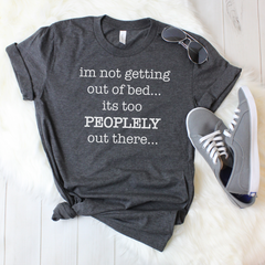 Im not getting out of bed, its too peopley out there Unisex Jersey Short Sleeve Tee