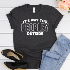It's way too peopley outside Unisex Jersey Short Sleeve Tee