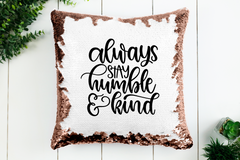 Always Stay Humble and Kind Sequin Pillowcase