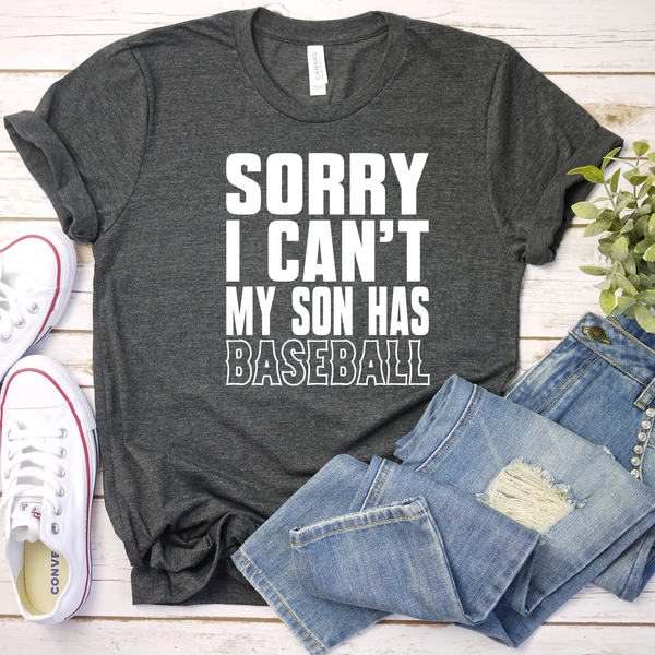 Sorry I can't my son has baseball  Unisex Jersey Short Sleeve Tee