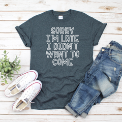 Sorry I'm Late I didn't want to come Unisex Jersey Short Sleeve Tee