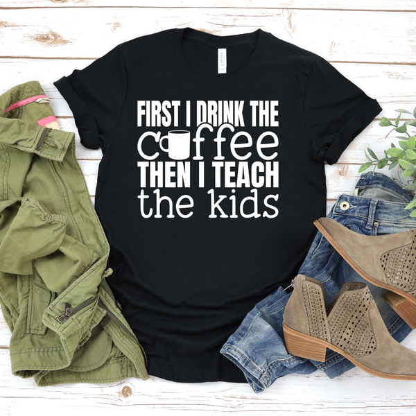 First I drink the Coffee, Then I teach the things Unisex Jersey Short Sleeve Tee