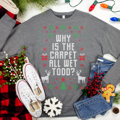 Why is the carpet all wet, Todd? Ugly Christmas Sweater