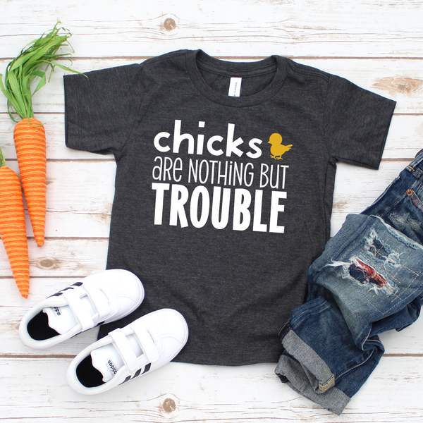 Chicks are Nothing but Trouble Childs Tshirt