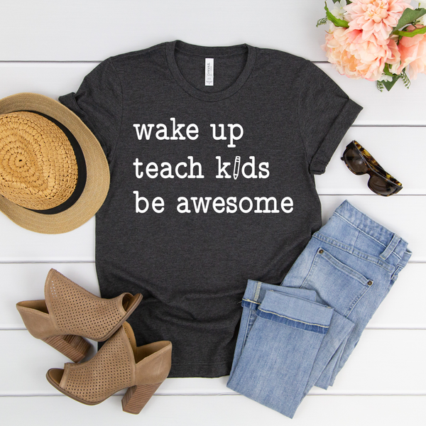 Wake up, Teach kids, Be awesome Unisex Jersey Short Sleeve Tee