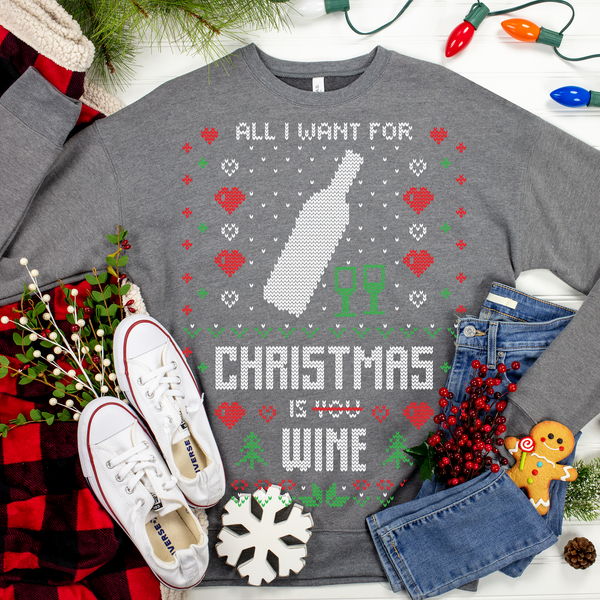 All I want for Christmas is Wine Ugly Christmas Sweater