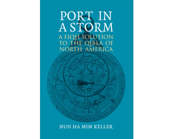 Port In A Storm. A Fiqh Solution To The Qiblah Of North America.