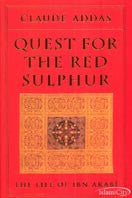 Quest For The Red Sulphur - The Life of Ibn Arabi