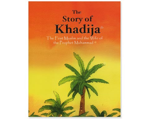 The Story Of Khadija. The First Muslim And The Wife Of The Prophet Muhammad. Hardbound.