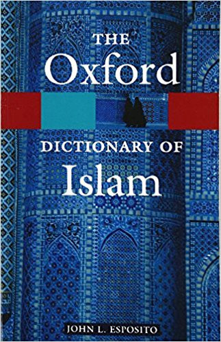 The Oxford Dictionary of Islam. (John L Esposito, Editor)