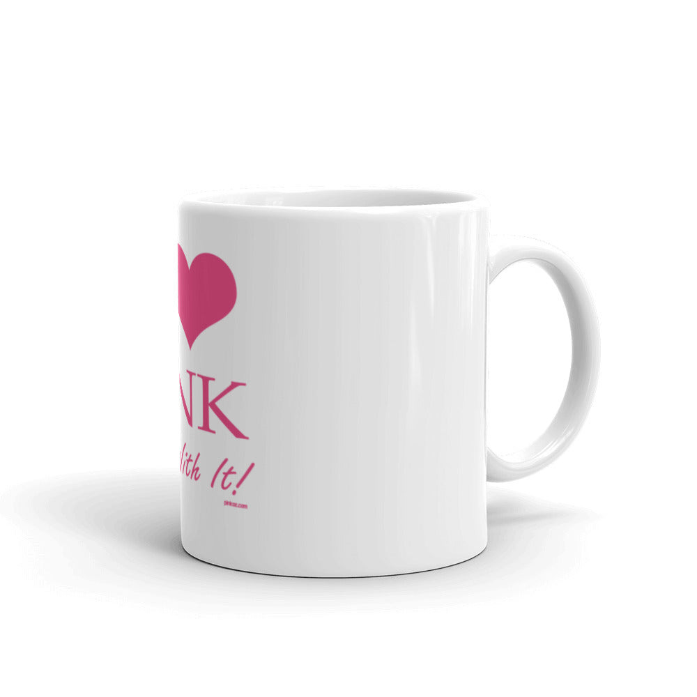 I Love Pink - Deal With It! Mug - Pinkoz