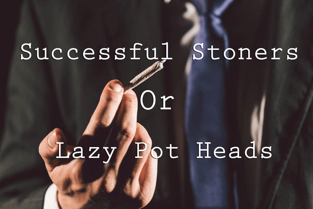 Successful Stoners or Lazy Potheads