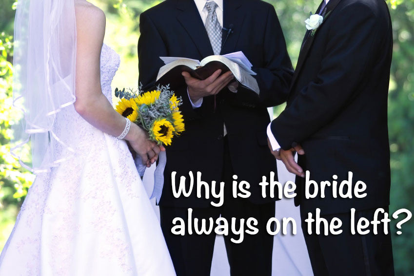 Why is the bride always on the left?