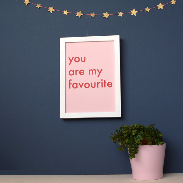You Are My Favourite Typographic Print - Connie Clementine