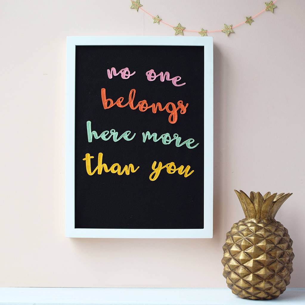 no one belongs here more than you' Sewn Felt picture - Connie Clementine