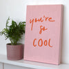 You're so cool sewn canvas - Connie Clementine