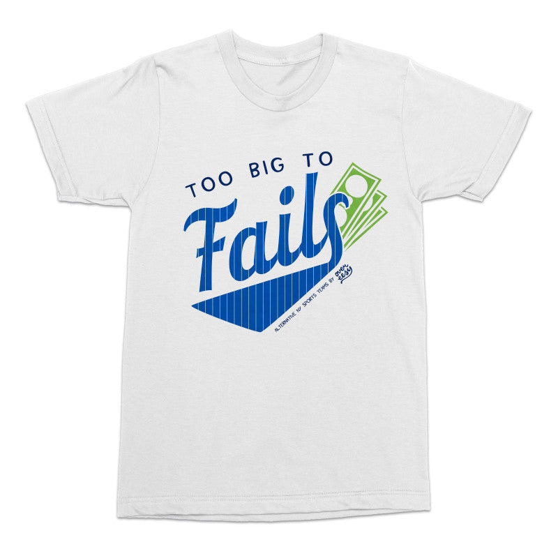 Too Big To Fails Tee