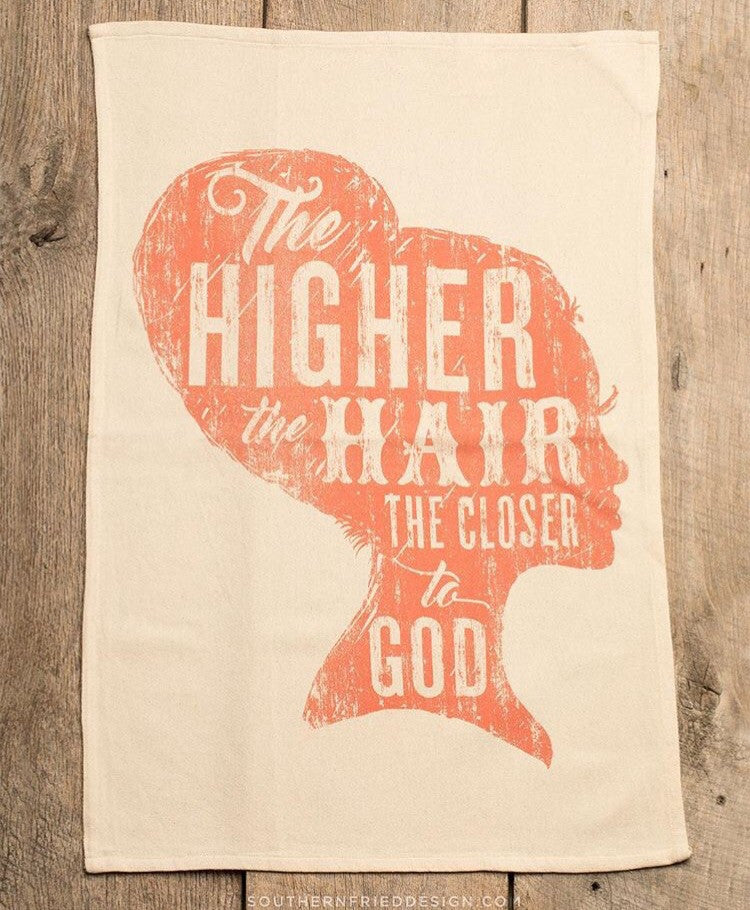 The Higher the Hair the Closer to God Kitchen Towel