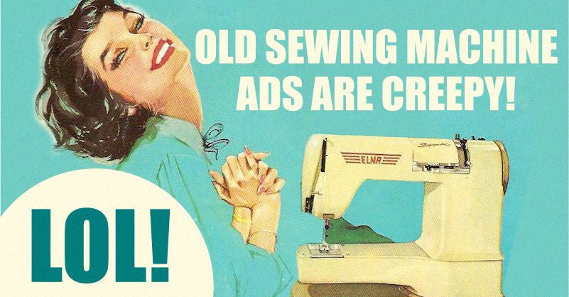 Old Sewing Machine Ads Are Creepy