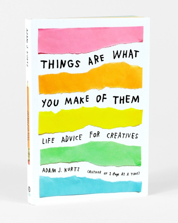 Adam J. Kurtz- Things Are What You Make of Them Book