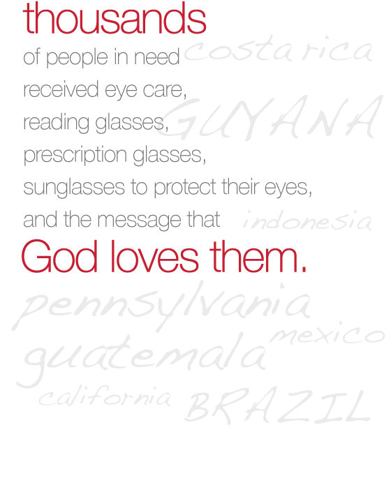Thousands of people in need received eye care, reading glasses, prescription glasses, sunglasses to protect their eyes, and the message that God loves them.