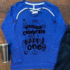 Whatever You Celebrate Have A Happy One Lace-Up Ladies Long Sleeve Tee