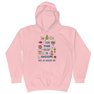 I Think Your Holiday Is Awesome (Have An Amazing One) Kids Hoodie