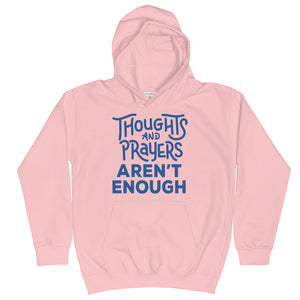 Thoughts and Prayers Aren't Enough Kids Hoodie