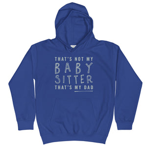 That's Not My Babysitter, That's My Dad Kids Hoodie