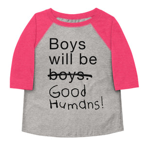 Boys Will Be Good Humans Toddler Baseball Tee