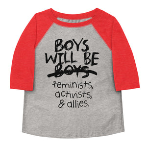 Boys Will Be Feminists, Activists, & Allies Toddler Baseball Tee