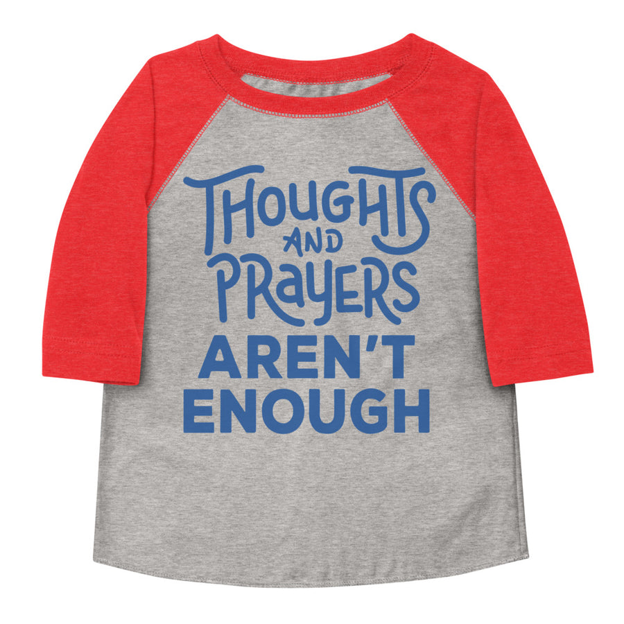 Thoughts and Prayers Aren't Enough Toddler Baseball Tee