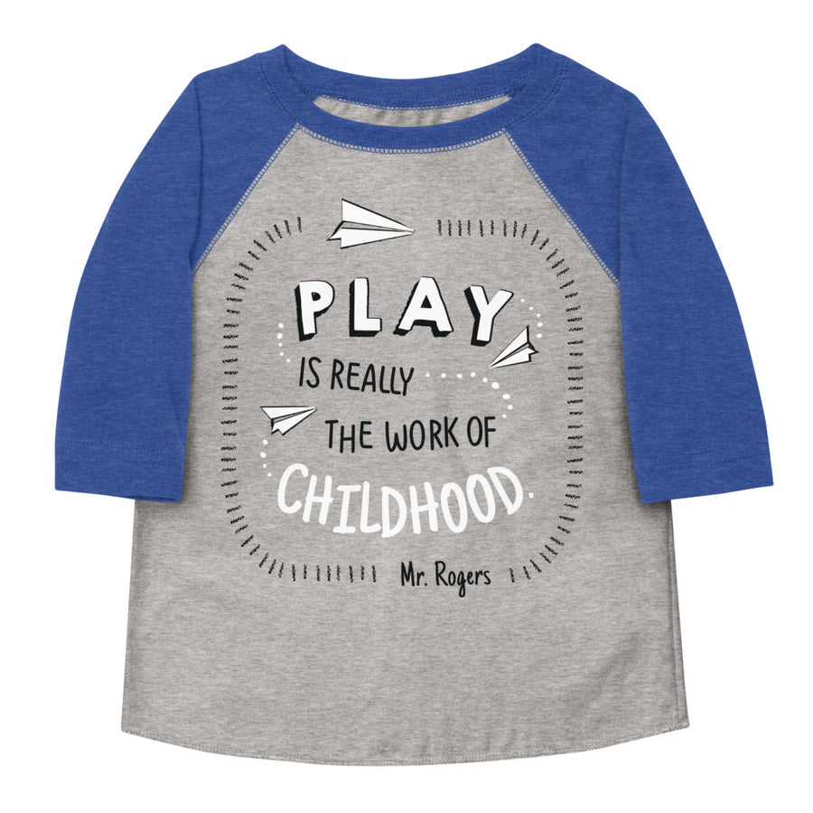 Mr. Rogers Play Is Really The Work Of Childhood Toddler Baseball Tee