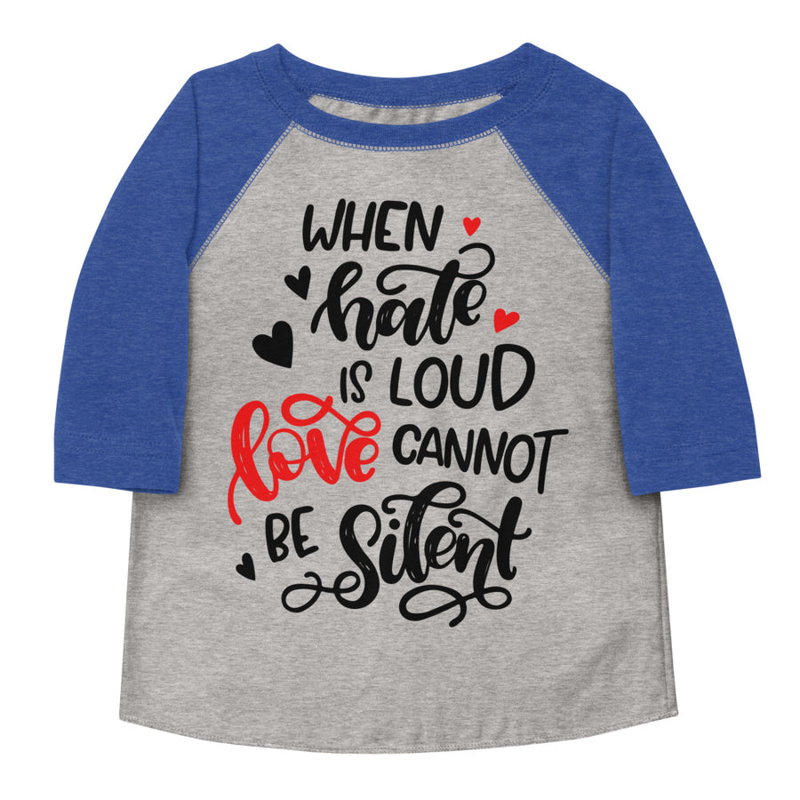 When Hate Is Loud Love Cannot Be Silent Toddler Baseball Tee