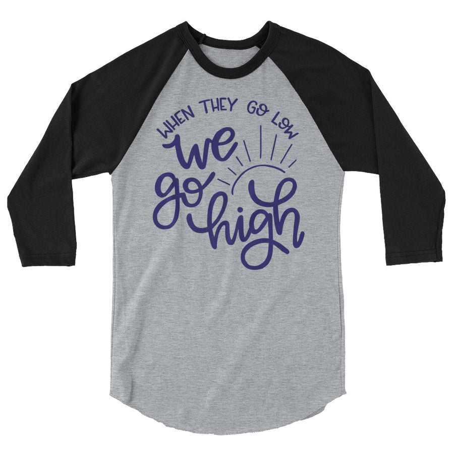 When They Go Low We Go High Teen/Grownup Baseball Tee