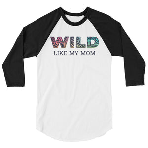 Wild Like My Mom Teen/Grownup Baseball Tee