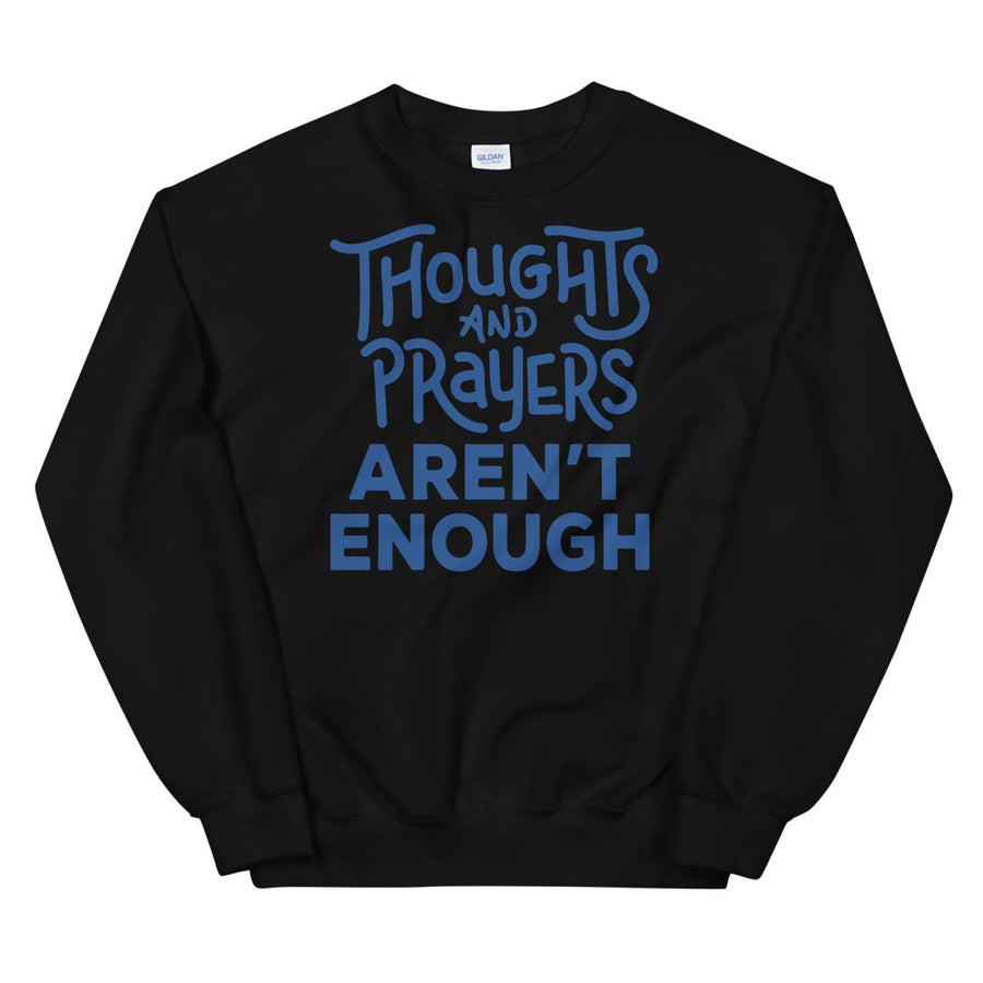 Thoughts and Prayers Aren't Enough Teen/Grownup Sweatshirt