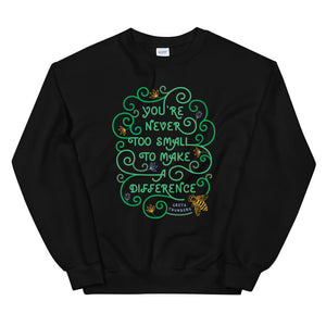 You're Never Too Small To Make A Difference Teen/Grownup Sweatshirt