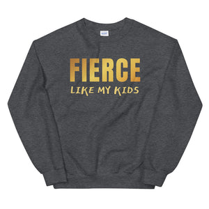 Fierce Like My Kids Teen/Grownup Sweatshirt