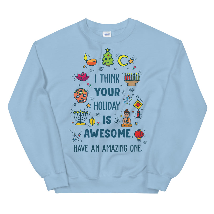 I Think Your Holiday Is Awesome Teen/Grownup Sweatshirt