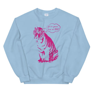 You're Gonna Hear Me Roar Teen/Grownup Sweatshirt