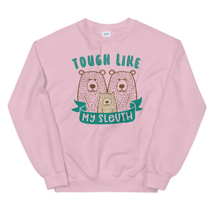 Tough Like My Sleuth Teen/Grownup Sweatshirt