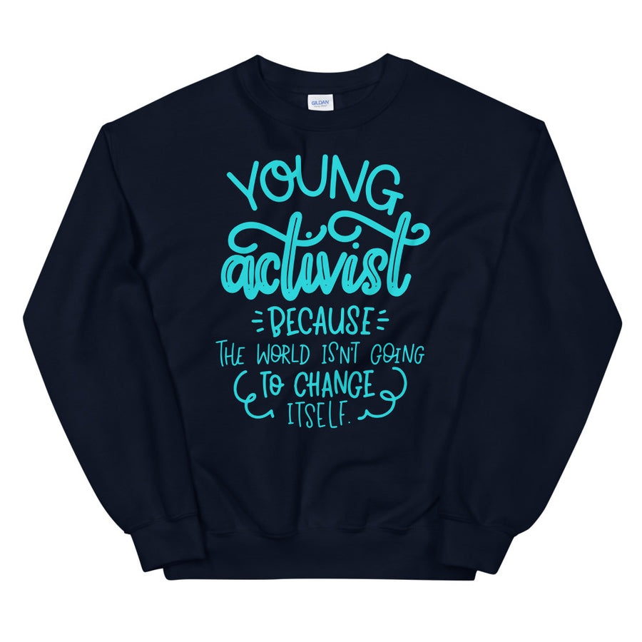 Young Activist (because the world isn't gonna change itself) Teen/Grownup Sweatshirt