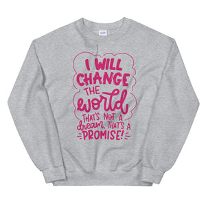 I Will Change The World Teen/Grownup Sweatshirt