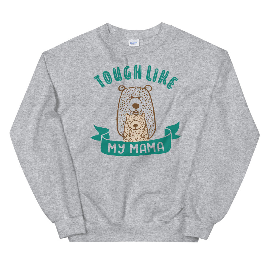 Tough Like My Mama Teen/Grownup Sweatshirt